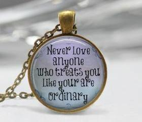 1 inch Round Pendant Tray - Never Love anyone Who Treats you Like your are Ordinary