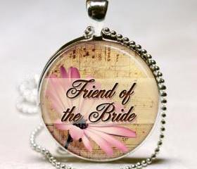 Friend of the Bride Pendant, Bridal Party Gift